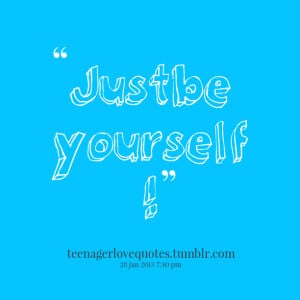 Quotes Picture: just be yourself !