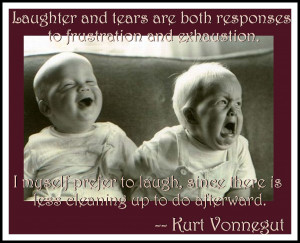 Laughter and tears are both responses to frustration and exhaustion ...