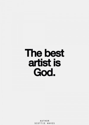 Wisdom faith quote: the best artist is god (nb)
