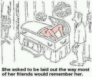 Hahaha as a Funeral Director this is too funny... lol