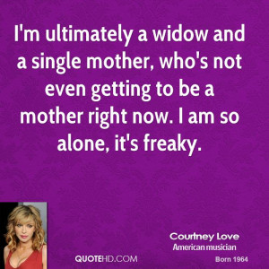 widow and a single mother, who's not even getting to be a mother ...