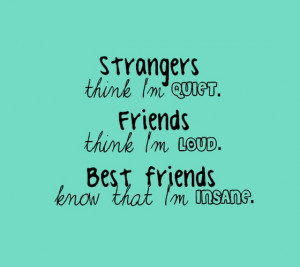 ... am-loud-Best-friends-know-that-Im-insane-sayings-quotes-pictures.jpg