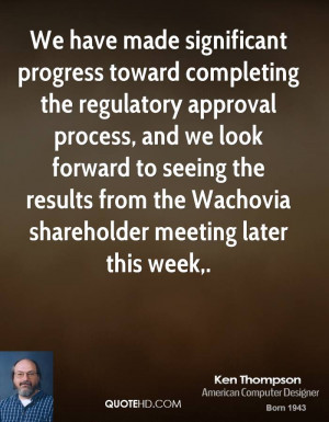 We have made significant progress toward completing the regulatory ...