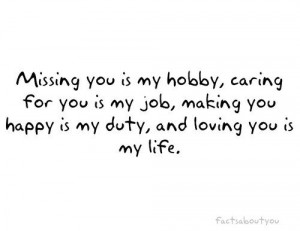 Missing you is my hobby , caring for you is my job, making you happy ...