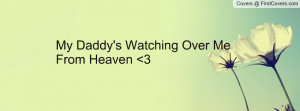 My Daddy's Watching Over Me From Heaven Profile Facebook Covers