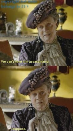 suppose.... Love the Dowager Countess!