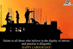 ... the dignity of labour; and practise it diligently. Happy Labour Day