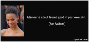 Glamour is about feeling good in your own skin. - Zoe Saldana