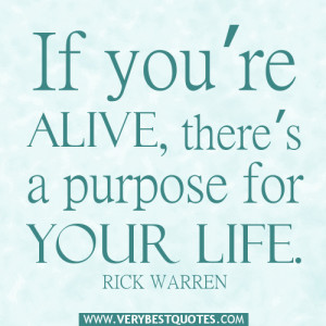 ... you're alive, there's a purpose for your life – Positive Quotes