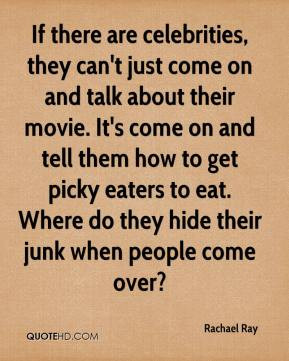 If there are celebrities, they can't just come on and talk about their ...