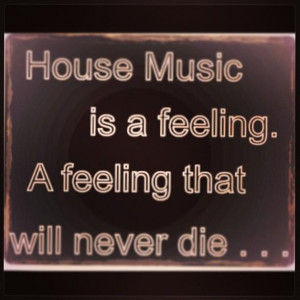 House Music Quotes House music!