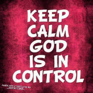 God is in control. #keep #calm #God #control #repost #quote #quotes # ...
