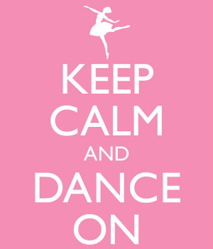 ... who love to dance!! Always remember to 'Keep Calm & Dance On