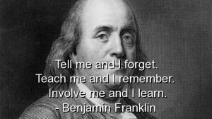 Tell me and i forget, Teach me and i Remember, Involve me and i Learn