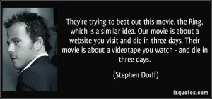 ... about a videotape you watch - and die in three days. - Stephen Dorff