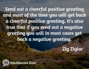 Send out a cheerful positive greeting and ... - Zig Ziglar