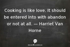 ... be entered into with abandon or not at all. — Harriet Van Horne