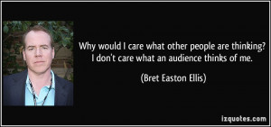 Why would I care what other people are thinking? I don't care what an ...