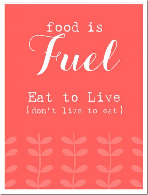 Food Is Fuel Eat To Live, Don't Live To Eat ~ Apology Quote
