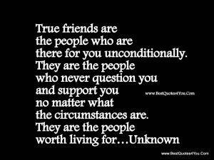 True Friends Are The People For You Unconditionally