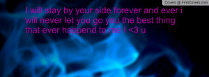 will stay by your side forever and Profile Facebook Covers