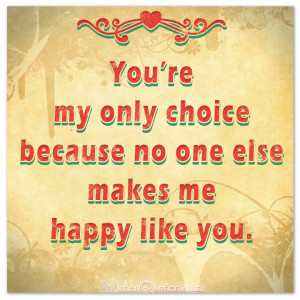 Your My Everything Quotes For Her You're my only choice