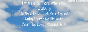Wanna Be There When You Wake UpBe More Than Just Your FriendBaby There ...
