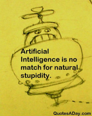 ... Intelligence is no match for natural stupidity. View more funny quotes