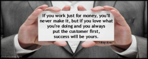 ... doing and you always put the customer first, success will be yours