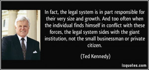 In fact, the legal system is in part responsible for their very size ...
