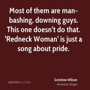 Gretchen Wilson - Most of them are man-bashing, downing guys. This one ...