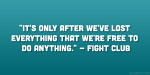 "... ve lost everything that we're free to do anything."" – Fight Club"