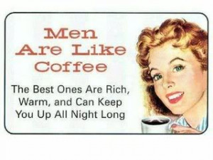 Nice Coffee Quote for Fb Share – Men are Like Coffee