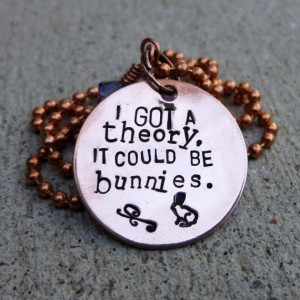 Buffy Quote - I got a theory. It could be bunnies - Handstamped Copper ...