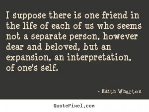 Edith Wharton poster quotes - I suppose there is one friend in the ...