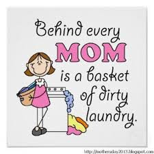 """Behind Every Mom Is A Basket Of Dirty Laundry """" ~ Mother Quote"""