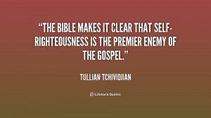 The Bible makes it clear that self-righteousness is the premier enemy ...