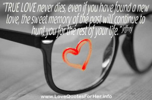 love quotes - True love never dies, even if you have found a new love ...