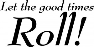 Let the good times Roll! Fun Decor vinyl wall decal quote sticker ...