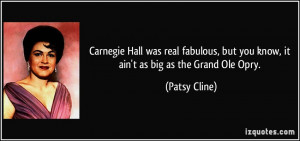 Carnegie Hall was real fabulous, but you know, it ain't as big as the ...