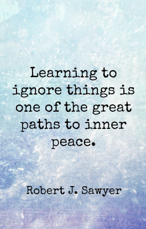 Inner Peace Quotes Tumblr Learning to ignore things is one of the ...