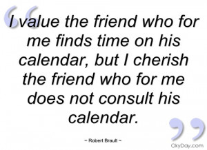 value the friend who for me finds time robert brault