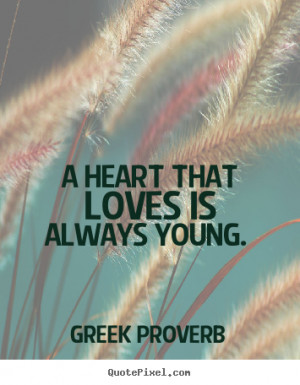 Design custom image quotes about love - A heart that loves is always ...