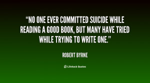 No one ever committed suicide while reading a good book, but many have ...