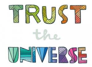 Trust the universe.