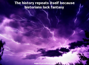 historians lack fantasy Stanislaw Jerzy Lec Quotes StatusMind