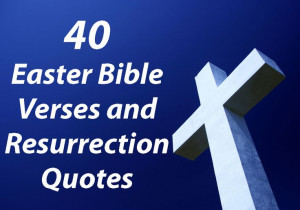 40 Easter Bible Verses and Resurrection Quotes