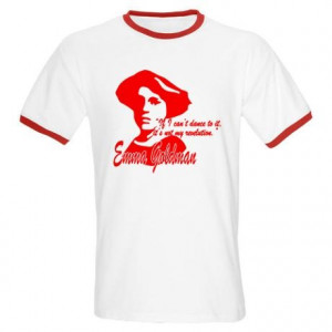 Emma Goldman With Quote T-Shirt Ringer T #feminism