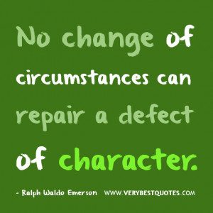 No change of circumstances can repair – Ralph Waldo Emerson quotes