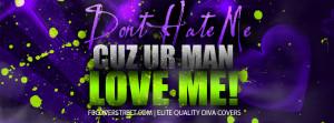 Don Hate Dont Cuz Your Man...
